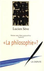"""""""La philosophie ?"""""""